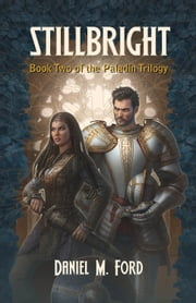 Stillbright - Book Two of The Paladin Trilogy ebook by Daniel M Ford