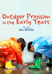 Outdoor Provision in the Early Years ebook by Jan White
