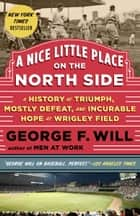 A Nice Little Place on the North Side ebook by George Will