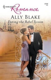 Dating the Rebel Tycoon ebook by Ally Blake