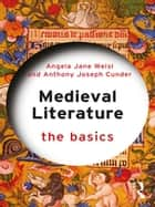 Medieval Literature: The Basics ebook by Angela Jane Weisl, Anthony Joseph Cunder