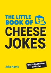 Little Book of Cheese Jokes ebook by Jake Harris