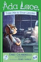 Ada Lace, Take Me to Your Leader ebook by Emily Calandrelli, Tamson Weston, Renée Kurilla