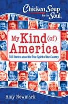 Chicken Soup for the Soul: My Kind (of) America - 101 Stories about the True Spirit of Our Country ebook by Amy Newmark