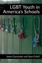 LGBT Youth in America's Schools ebook by Jason Cianciotto,Sean Cahill