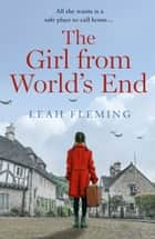 The Girl From World's End: A heartfelt WWII tale of love, loss and hope. ebook by Leah Fleming