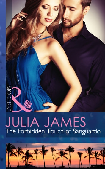 The Forbidden Touch of Sanguardo (Mills & Boon Modern) 電子書 by Julia James