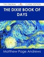 The Dixie Book of Days - The Original Classic Edition ebook by Matthew Page Andrews