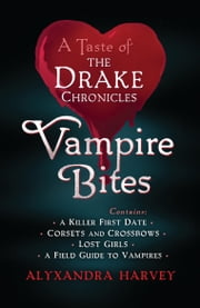 Vampire Bites: A Taste of the Drake Chronicles ebook by Alyxandra Harvey