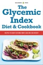 The Glycemic Index Diet and Cookbook: Recipes to Chart Glycemic Load and Lose Weight ebook by Healdsburg Press