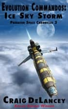 Evolution Commandos: Ice Sky Storm (Predator Space Chronicles 3) ebook by Craig DeLancey