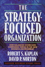 The Strategy-Focused Organization - How Balanced Scorecard Companies Thrive in the New Business Environment ebook by Robert S. Kaplan,David P. Norton
