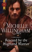 Rescued by the Highland Warrior - A Medieval Romance ebook by