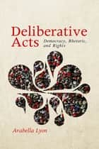 Deliberative Acts ebook by Arabella Lyon