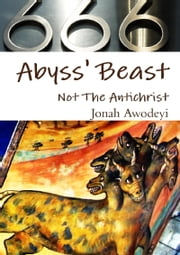Abyss Beast Not The Antichrist ebook by Jonah Awodeyi