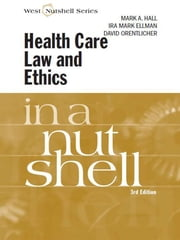Hall, Ellman and Orentlicher's Health Care Law and Ethics in a Nutshell, 3d ebook by Mark Hall,Ira Ellman,David Orentlicher