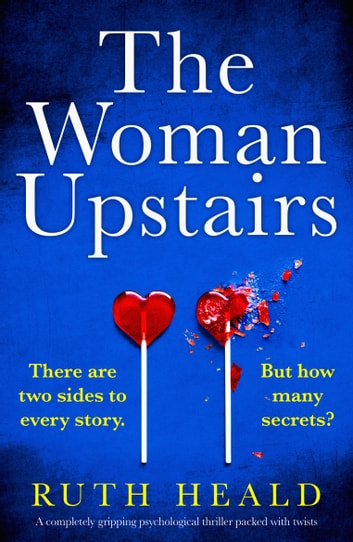 The Woman Upstairs - A completely gripping psychological thriller packed with twists ebook by Ruth Heald