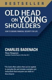 Old Head on Young Shoulders - How to Ensure Financial Security for Life ebook by Charles Badenach