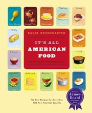 It's All American Food - The Best Recipes for More than 400 New American Classics ebook by David Rosengarten