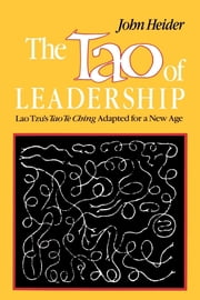 The Tao of Leadership - Lao Tzu's Tao Te Ching Adapted for a New Age ebook by PH.D John Heider