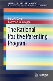 The Rational Positive Parenting Program ebook by Oana A. David,Raymond DiGiuseppe