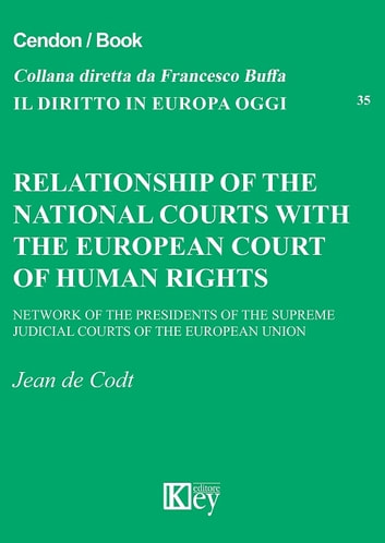 RELATIONSHIP OF THE NATIONAL COURTS WITH THE EUROPEAN COURT OF HUMAN RIGHTS ebook by Jean de Codt
