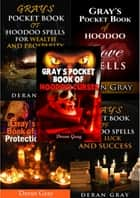 Gray's Complete Pocket Book Series (Books 1-5: Curses, Love, Money, Luck, and Protection) - Gray's Pocket Book of Hoodoo ebook by Deran Gray