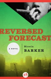 Reversed Forecast - A Novel ebook by Nicola Barker