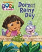 Dora and the Rainy Day (Dora the Explorer) ebook by Nickelodeon Publishing