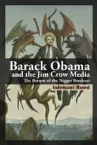 Barack Obama and the Jim Crow Media - The Return of the Nigger Breakers ebook by Ishmael Reed