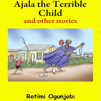 Ajala the Terrible Child and Other Stories audiobook by