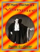 My Math Teacher is a Vampire ebook by Duane L. Ostler