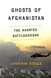 Ghosts of Afghanistan - The Haunted Battleground ebook by Jonathan Steele