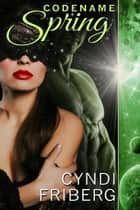 Codename Spring - Codename Rebellion, #3 ebook by Cyndi Friberg