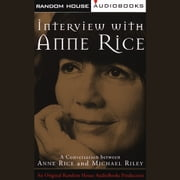 Interview with Anne Rice - A Conversation between Anne Rice and Michael Riley audiobook by Anne Rice, Michael Riley