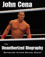 John Cena: The Unauthorized Biography ebook by Michael Essany