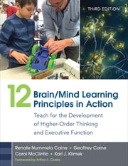 12 Brain/Mind Learning Principles in Action - Teach for the Development of Higher-Order Thinking and Executive Function ebook by Renate Nummela Caine,Mr. Geoffrey Caine,Carol Lynn McClintic,Karl J. Klimek
