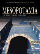 Mesopotamia - The World's Earliest Civilization ebook by Britannica Educational Publishing, Kuiper, Kathleen