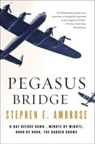 Pegasus Bridge ebook by Stephen E. Ambrose