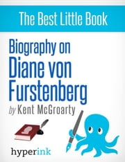 Diane von Furstenberg: Biography of the Master Dress Designer ebook by Kent  McGroarty
