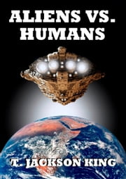 Aliens Vs. Humans - Aliens Series, #4 ebook by T. Jackson King