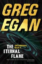 The Eternal Flame - Orthogonal Book Two ebook by Greg Egan