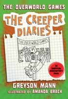 The Overworld Games - The Creeper Diaries, An Unofficial Minecrafter's Novel, Book Four ebook by Greyson Mann, Amanda Brack