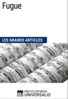 Fugue - Les Grands Articles d'Universalis ebook by Encyclopaedia Universalis