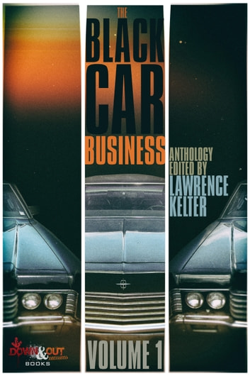 The Black Car Business Volume 1 ebook by Lawrence Kelter,Eric Beetner,J. Carson Black,Cheryl Bradshaw,Diane Capri,Jeffery Hess,Dana King,Allan Leverone,Simon Wood,Vincent Zandri