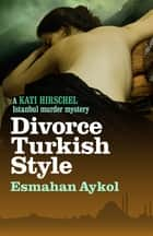 Divorce Turkish Style ebook by Esmahan Aykol, Ruth Whitehouse