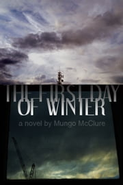 The First Day of Winter ebook by Mungo McClure