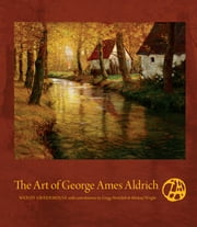 The Art of George Ames Aldrich ebook by Wendy Greenhouse,Gregg Hertzlieb,Michael Wright