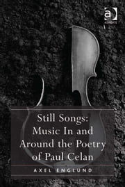 Still Songs: Music In and Around the Poetry of Paul Celan ebook by Mr Axel Englund