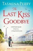 The Last Kiss Goodbye - A faded photograph. A lost love. A long-buried secret. ebook by Tasmina Perry